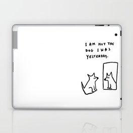 I am not the dog I was yesterday. Laptop & iPad Skin