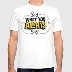 Say What You Always Say White SMALL Mens Fitted Tee