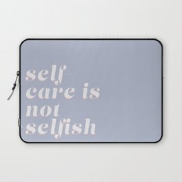 self-care is not selfish (blue) Laptop Sleeve