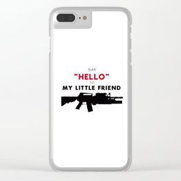say hello to my little friend Clear iPhone Case