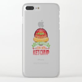 I Put Ketchup On My Ketchup Funny Food Condiment Distressed Clear iPhone Case