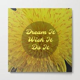 Dream It, Wish It, Do It - Dandelion Metal Print
