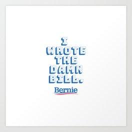 I wrote the damn bill. Bernie Sanders quote! Art Print