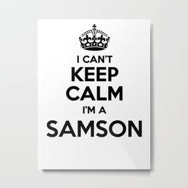 I cant keep calm I am a SAMSON Metal Print