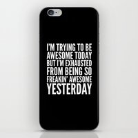 sayings iPhone & iPod Skins featuring I'M TRYING TO BE AWESOME TODAY, BUT I'M EXHAUSTED FROM BEING SO FREAKIN' AWESOME YESTERDAY (B&W) by CreativeAngel