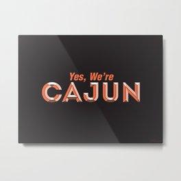Yes, We're Cajun Metal Print