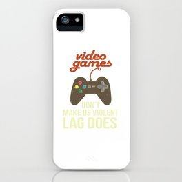Video Games Don'T Make Us Violent Lag Does Retro Video Game Player Quote E-Sport iPhone Case