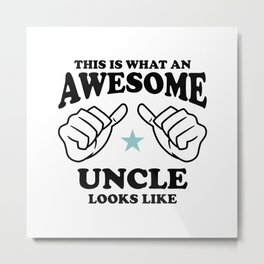 This is what an Awesome Uncle looks like Metal Print