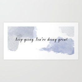 Keep Going. You're Doing Great. (2) Art Print