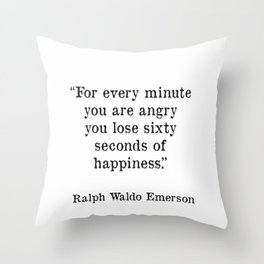 """For every minute you are angry you lose sixty seconds of happiness."" Ralph Waldo Emerson Throw Pillow"