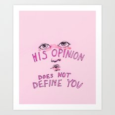 His opinion does not define you. Art Print