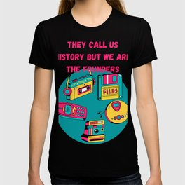 They Call us history but we are the founders T-shirt