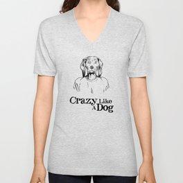 """Be """"Crazy Like A Dog!"""" Unisex V-Neck"""
