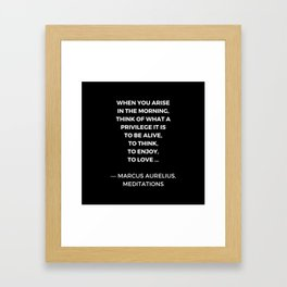 Stoic Wisdom Quotes - Marcus Aurelius Meditations - What a privilege it is to be alive Framed Art Print