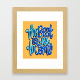 The Best Is Yet To Come (Version 2) Orange, Deep Blue & Light Blue // Quote Hand Lettering Art Framed Art Print