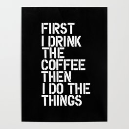 First I Drink the Coffee Then I Do The Things black and white bedroom poster home wall decor canvas Poster