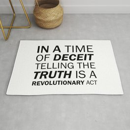 In a time of deceit telling the truth is a revolutionary act. - George Orwell Rug
