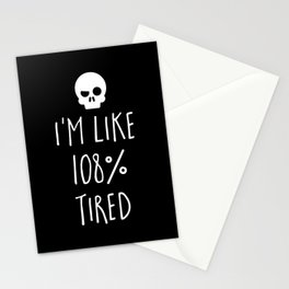 108% Tired Funny Quote Stationery Cards