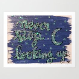 Never Stop Looking Up Art Print