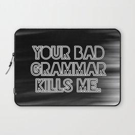 Your bad grammar kills me. Laptop Sleeve