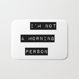 I'm not a morning person Bath Mat