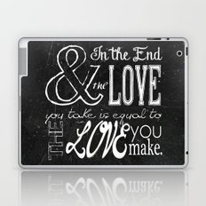 & In the end, the love you take; Lyric Quote. Laptop & iPad Skin