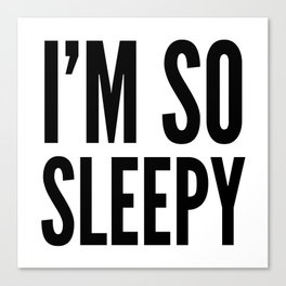 I'M SO SLEEPY Canvas Print