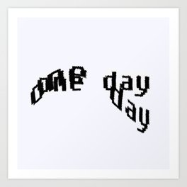 - one day - Art Print