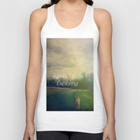 never stop exploring Tank Tops featuring Never Stop Exploring by Olivia Joy StClaire