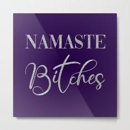 Namaste Bitches, Funny Quotes Metal Print