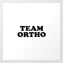 TEAM ORTHO Art Print