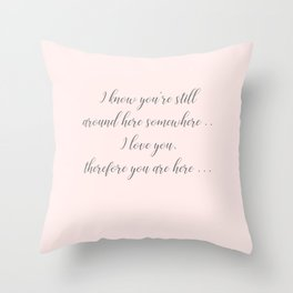 I love you therefore you are here Throw Pillow