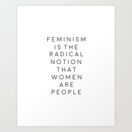 feminism is the radical notion that women are people,gift for her,office,gift for wife,quote art Art Print