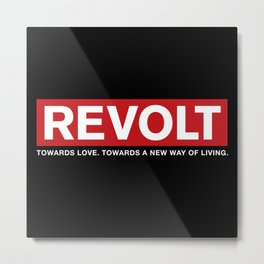 Revolt: Towards Love. Towards A New Way of Living. (Black) Metal Print