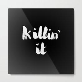 Killin' it Metal Print