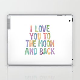 I Love You To The Moon and Back Watercolor Rainbow Design Inspirational Quote Typography Wall Decor Laptop & iPad Skin