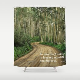 Into the Woods I Go To Find My Soul Shower Curtain