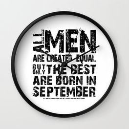 ALL MEN ARE CREATED EQUAL BUT ONLY THE BEST ARE BORN IN SEPTEMBER Wall Clock