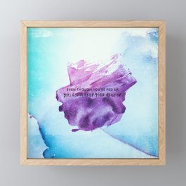 Even though you are fed up you gotta keep your head up Framed Mini Art Print