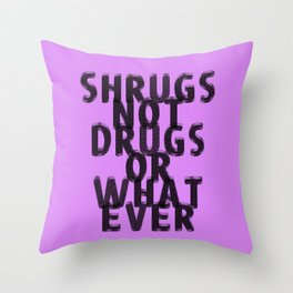 Shrugs Not Drugs Or Whatever Throw Pillow