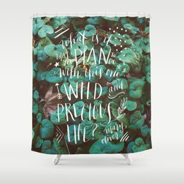 wild and precious life Shower Curtain