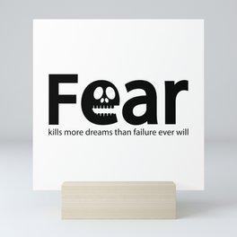 Fear kills more dreams than failure ever will Mini Art Print