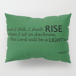 I Will Rise/The Lord Will Be a Light to Me - Micah 7:7 Pillow Sham