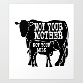 """""""Not Your Mother Not Your Milk"""" tee design dedicated for all the mother milk out there!  Art Print"""
