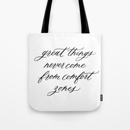 Great things never come from comfort zones Tote Bag