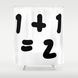 1 + 1 = 2 (One Plus One Equals 2) Shower Curtain