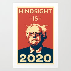 Hindsight is 2020 Bernie Sanders Art Print