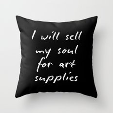 I will sell my soul for art supplies. Throw Pillow