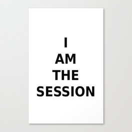 I AM THE SESSION Canvas Print