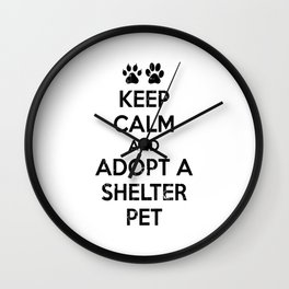 KEEP CALM AND ADOPT A SHELTER PET Wall Clock